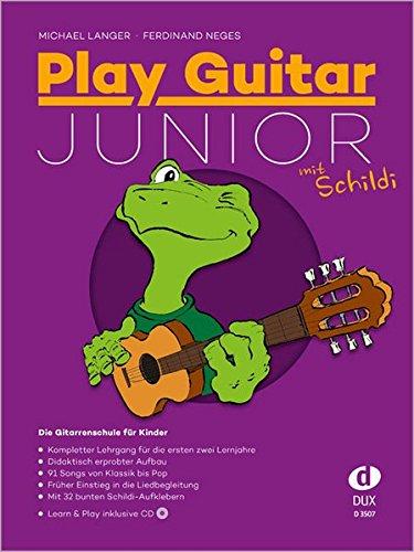 Play Guitar Junior (mit Schildi): Kompletter Lehrgang für die ersten zwei Jahre inkl. Bonus-CD: Die Gitarrenschule für Kinder