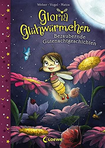 Gloria Glühwürmchen - Bezaubernde Gutenachtgeschichten: Kinderbuch zum Vorlesen und ersten Selberlesen für Kinder ab 5 Jahre